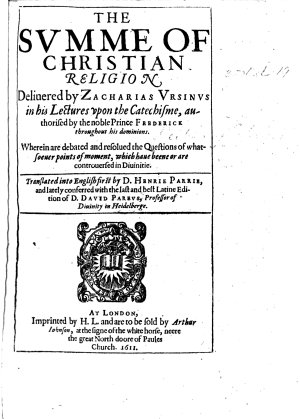 The Summe of Christian Religion  Delivered by Z  Ursinus in His Lectures Upon the Catechisme Authorized by     Prince Fredericke Throughout His Dominions with the Text     Translated     by H  Parry     Together with Some Supply of Wantes Out of His Discourses  Etc PDF