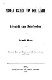 Arnold Escher von der Linth: Lebensbild eines Naturforschers