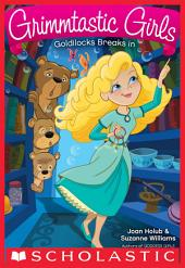 Goldilocks Breaks In (Grimmtastic Girls #6)