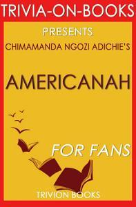 Americanah: By Chimamanda Ngozi Adichie (Trivia-On-Books)