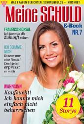 Meine Schuld 7 – Romanzeitschrift: Was Frauen Berichten: Schonungslos – Indiskret