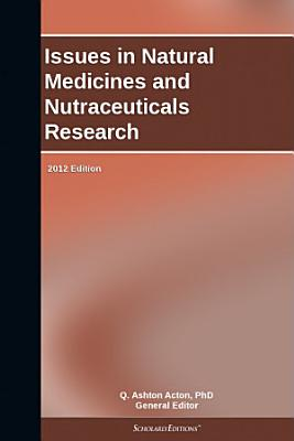 Issues in Natural Medicines and Nutraceuticals Research: 2012 Edition