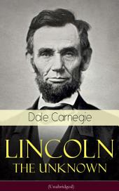 Lincoln - The Unknown (Unabridged): A vivid and fascinating biographical account of Abraham Lincoln's life