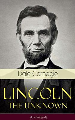 Lincoln   The Unknown  Unabridged