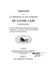 Discours sur la personne et les ouvrages de Louise Labé lyonnoise, Lu dans l'Assemblée publique de l'Académie des Sciences et des Belles-Lettres, au mois d'avril 1746, par M. de Ruolz, Conseiller à la Cour des Monnoies