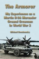 The Armorer  My Experiences as a Martin B 26 Marauder Ground Crewman In World War 2 PDF