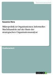 Mikropolitik in Organisationen. Informelles Machthandeln auf der Basis der strategischen Organisationsanalyse