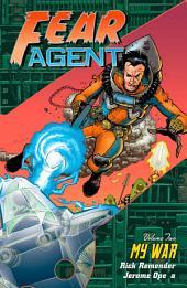 Fear Agent Volume 2: My War: Volume 2, Issues 5-10