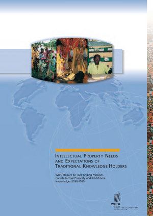 Intellectual Property Needs and Expectations of Traditional Knowledge Holders PDF