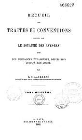 Recueil des traités et conventions conclus par le royaume des Pays-Bas avec les puissances étrangères, depuis 1813 jusqu'à nos jours