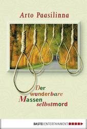 Der wunderbare Massenselbstmord: Roman