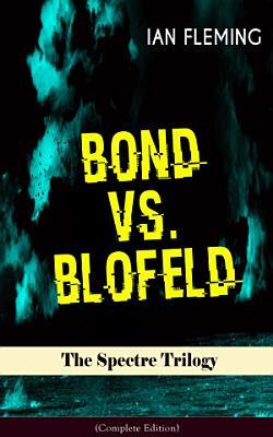 BOND VS  BLOFELD     The Spectre Trilogy  Complete Edition