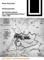 """Ordnungswahn: Architekten planen im """"eingedeutschten Osten"""" 1939-1945"""