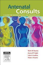 Antenatal Consults: A Guide for Neonatologists and Paediatricians - E-Book