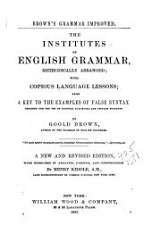 The Institutes of English Grammar, Methodically Arranged: With Copious Language Lessons, Also a Key to the Examples of False Syntax : Designed for the Use of Schools, Academies, and Private Students