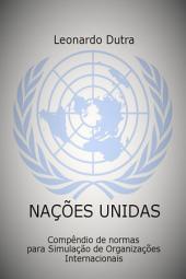 Nações Unidas: Compêndio De Normas Para Simulação De Organizações Internacionais