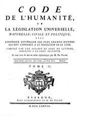 Code de l'humanité: ou, La législation universelle, naturelle, civile et politique : avec l'histoire littéraire des plus grands hommes qui ont contribué a la perfection de ce code, Volume2