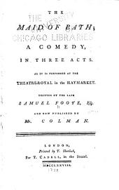 The Maid of Bath: A Comedy, in Three Acts. As it is Performed at the Theatre-Royal in the Haymarket