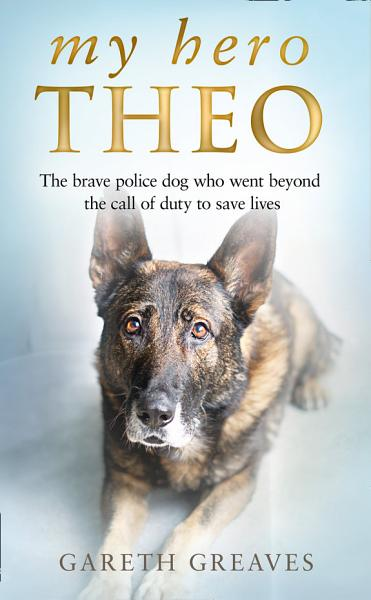 Download My Hero Theo  The brave police dog who went beyond the call of duty to save lives Book