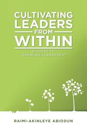 "Cultivating Leaders from Within: A Guide to ""Growing Leadership"""