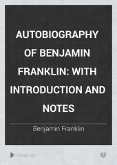 Autobiography of Benjamin Franklin: with introduction and notes