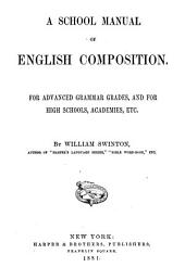 A School Manual of English Composition: For Advanced Grammar Grades, and for High Schools, Academies, Etc