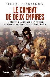 Le Combat de deux Empires: La Russie d'Alexandre Ier contre la France de Napoléon,1805-1812