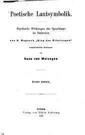 """Poetische Lautsymbolik: Psychische Wirkungen der Sprachlaute im Stabreime aus R. Wagner's """"Ring des Nibelungen"""" versuchsweise bestimmt von Hans v. Wolzogen"""