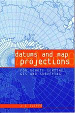 Datums and Map Projections for Remote Sensing, GIS, and Surveying