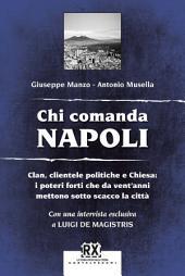 Chi comanda Napoli: Clan, clientele politiche e Chiesa: i poteri forti che da vent'anni mettono sotto scacco la città