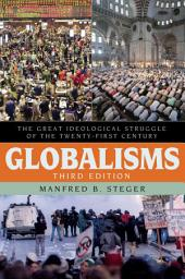 Globalisms: The Great Ideological Struggle of the Twenty-first Century, Edition 3