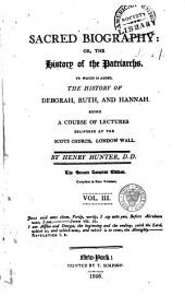 Sacred Biography, Or, The History of the Patriarchs: To which is Added The History of Deborah, Ruth, and Hannah, Being a Course of Lectures Delivered at the Scots Church, London Wall, Volume 3