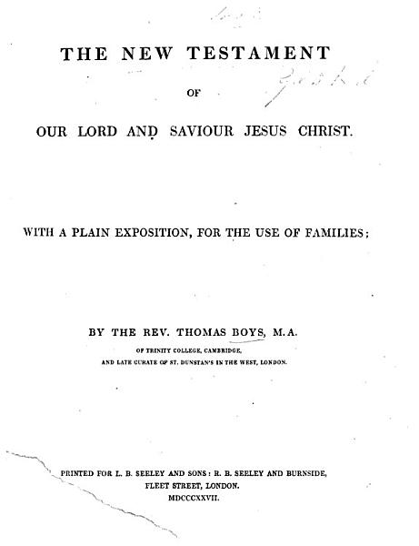 The New Testament     With a Plain Exposition  for the Use of Families  by the Rev  Thomas Boys PDF