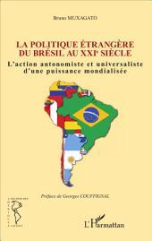 Politique étrangère du Brésil au XXIe siècle: L'action autonomiste et universaliste d'une puissance mondialisée