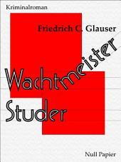 Wachtmeister Studer: Ein Wachtmeister Studer Kriminalroman