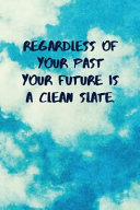 Regardless Of Your Past Your Future Is A Clean Slate Book PDF