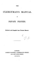The Clergyman s Manual of Private Prayers  Collected and Compiled from Various Sources   By H  R   PDF