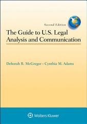 The Guide to U.S. Legal Analysis and Communication: Edition 2
