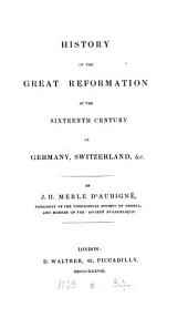 History of the great Reformation of the sixteenth century in Germany, Switzerland, &c. [tr. by D. Walther].