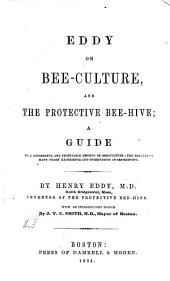 Eddy on bee-culture, and the protective bee-hive: a guide to a successful and profitable method of bee-culture; the results of many years' experience and observation in bee-keeping