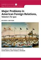 Major Problems in American Foreign Relations  Volume I  To 1920 PDF