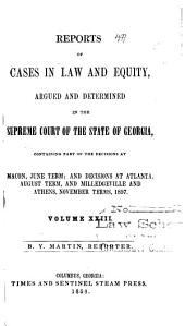 Reports of Cases in Law and Equity, Argued and Determined in the Supreme Court of the State of Georgia, in the Year ...: Volume 23