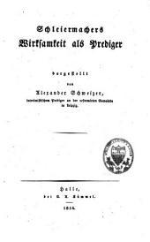 Schleiermacher's Wirksamkeit als Prediger dargestellt