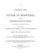 An improved system of midwifery: adapted to the reformed practice of medicine. To which is annexed, a compendium of the treatment of female and infantile diseases, with remarks on physiological and moral elevation