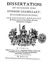 Dissertations du reverend pere Etienne Chamillart, de la Compagnie de Jesus, sur plusieurs medailles & pierres gravees de son cabinet, & autres monuments d'antiquite