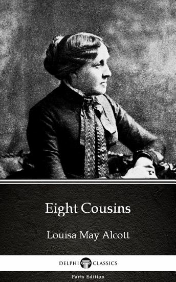 Eight Cousins by Louisa May Alcott   Delphi Classics  Illustrated  PDF