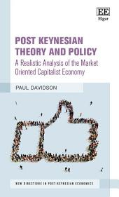 Post Keynesian Theory and Policy: A Realistic Analysis of the Market Oriented Capitalist Economy