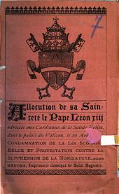 Allocution de sa Sainteté le Pape Léon XIII adressée aux cardinaux de la Sainte Eglise, dans le Palais du Vatican, le 20 août 1880. Condamnation de la loi scolaire belge et protestation contre la suppression de la nonciature