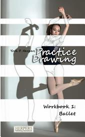 Practice Drawing - Workbook 1: Ballet
