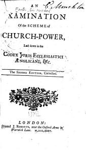 An Examination of the Scheme of Church-power, Laid Down in the Codex Juris Ecclesiastici Anglicani, &c